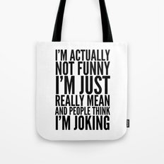 I'M ACTUALLY NOT FUNNY I'M JUST REALLY MEAN AND PEOPLE THINK I'M JOKING Tote Bag