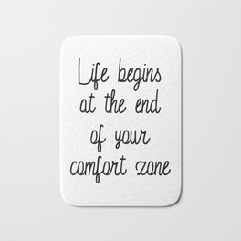 Life Begins at the end of your comfort zone Bath Mat