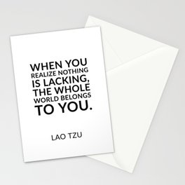 Zen quotes - When you realize nothing is lacking, the whole world belongs to you. Lao Tzu Stationery Cards
