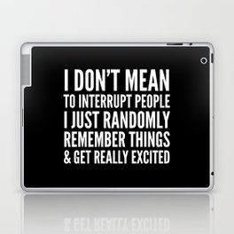 I DON'T MEAN TO INTERRUPT PEOPLE (Black & White) Laptop & iPad Skin
