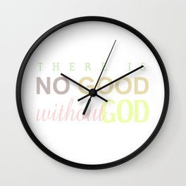 NO GOOD WITHOUT GOD Wall Clock