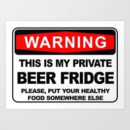 Warning, THIS IS MY PRIVATE BEER FRIDGE Art Print