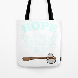 """Hope Is A Good Thing. Maybe The Best Of Things and No Good Things Ever Dies"" inspiring tee design! Tote Bag"