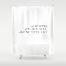 Everything was beautiful, and nothing hurt Shower Curtain
