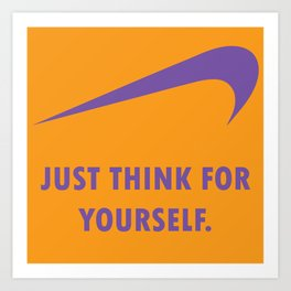 JUST THINK FOR YOURSELF Art Print
