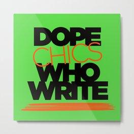 DOPE CHICS WHO WRITE Metal Print