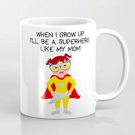 When I Grow up ill be a Superhero Like my Mom Coffee Mug