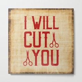 i will cut you funny barber design Metal Print