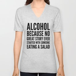 ALCOHOL BECAUSE NO GREAT STORY EVER STARTED WITH SOMEONE EATING A SALAD Unisex V-Neck
