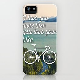 """I love you more than you love your bike"" iPhone Case"