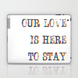Our Love Is Here To Stay Laptop & iPad Skin