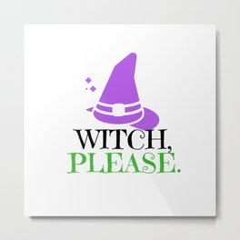 Witch, Please Metal Print
