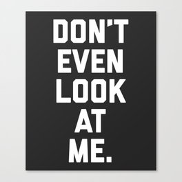 Look At Me Funny Quote Canvas Print