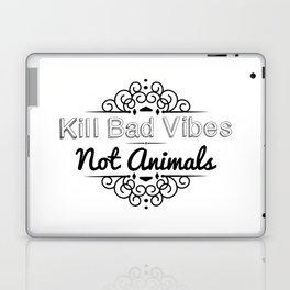 Kill Bad Vibes, Not Animals Laptop & iPad Skin