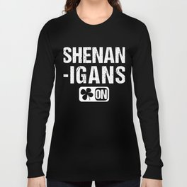Shenanigans Mode On Long Sleeve T-shirt