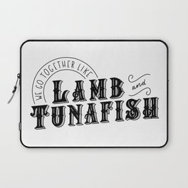 We Go Together Like Lamb & Tunafish Laptop Sleeve