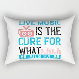 Live Music Is The Cure For What Ails Ya Rectangular Pillow