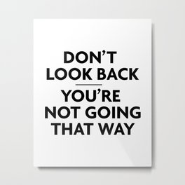 Don't Look Back You're Not Going That Way, No Looking Back Quote, Right Way Metal Print