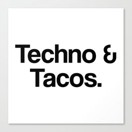 Techno and tacos. Techno music. Techno festival. Dubstep Canvas Print