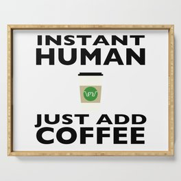 Instant Human - Just Add Coffee Serving Tray