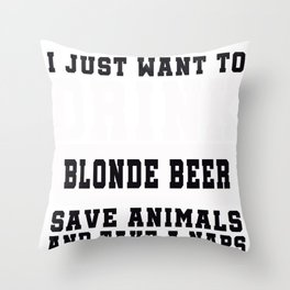 I Just want to Drink Blonde Beer, save animals, and take a naps Throw Pillow