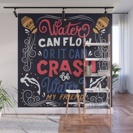 Be Water My Friend Wall Mural