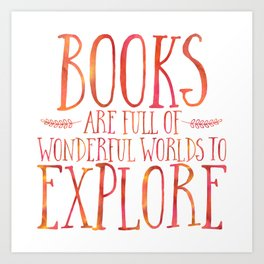 Books Are Full of Wonderful Worlds to Explore - Orange Art Print