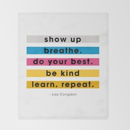 Show up, breathe, do your best, be kind, learn, repeat. Throw Blanket