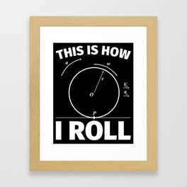 This is how I roll - funny science nerd physics Framed Art Print