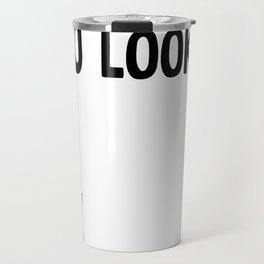 You Looked Travel Mug
