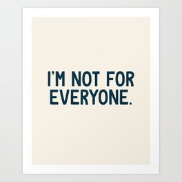 I'm Not For Everyone Art Print