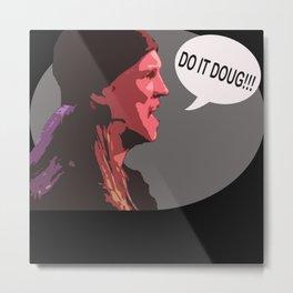 Do It Doug!! Metal Print
