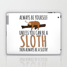 Always Be Yourself Funny Sleeping Sloth Gift Laptop & iPad Skin