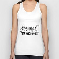 teacher Tank Tops featuring Science Teacher  by sarah illustration