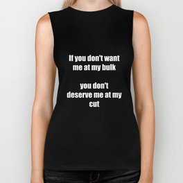 You Don't Want Me At My Bulk, You Don't Deserve Me – Quote Biker Tank