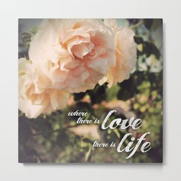 Where There is Love, There is Life Metal Print