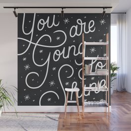 You Are Going To Shine Wall Mural