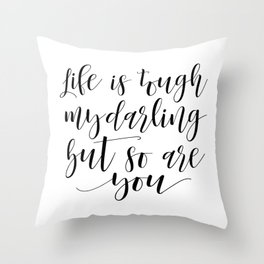DARLING GIFT IDEA, Life Is Tough My Darling But So Are You,Sarcasm Quote,Humorous Gift,Funny Print Throw Pillow