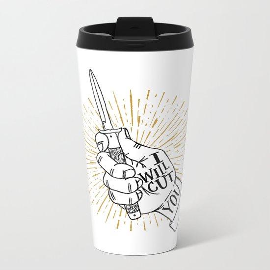 I will cut you Metal Travel Mug