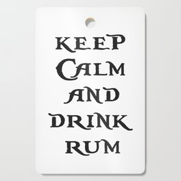 Keep Calm and drink rum - pirate inspired quote Cutting Board