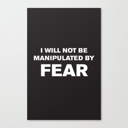 I Will Not Be Manipulated By Fear Canvas Print