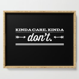 Kinda dont care Serving Tray