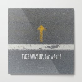 Up Road - This Way Up, for what ? Metal Print