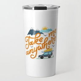 Take me anywhere Travel Mug