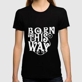 born this - Gay Pride T-Shirt T-shirt