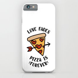 Love Fades Pizza Is Forever iPhone Case
