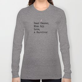 Nice Try, Cancer (Black Text) Long Sleeve T-shirt