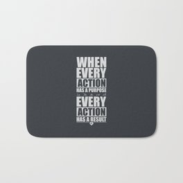 Lab No. 4 When Every Action Has A Purpose Every Action Has A Result Gym Inspirational Quotes Poster Bath Mat