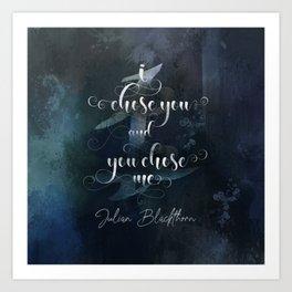I chose you and you chose me. Julian Blackthorn. Lord of Shadows. Art Print