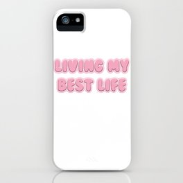 Living My Best Life - Girly Positive  iPhone Case